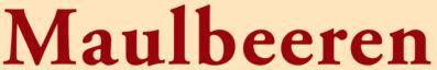 Maulbeeren Schriftzug