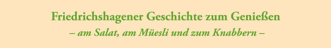Slogan: Friedrichshagner Geschichte zum Genießen - am Salat, am Müsli und zum Knabbern